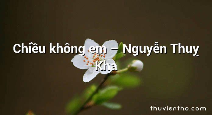 Chiều không em – Nguyễn Thuỵ Kha