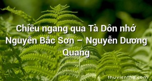 Chiều ngang qua Tà Dôn nhớ Nguyễn Bắc Sơn  –  Nguyễn Dương Quang