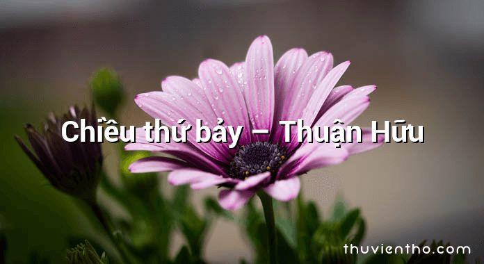 Chiều thứ bảy – Thuận Hữu