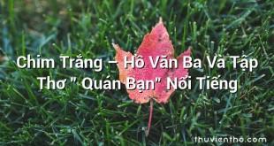 """Chim Trắng – Hồ Văn Ba Và Tập Thơ """" Quán Bạn"""" Nổi Tiếng"""