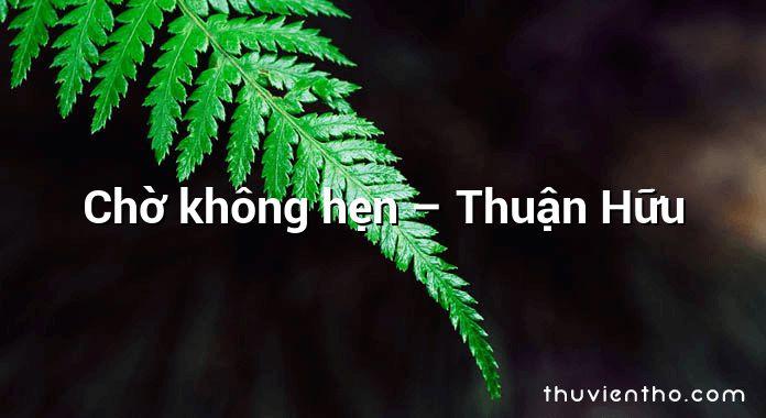 Chờ không hẹn – Thuận Hữu