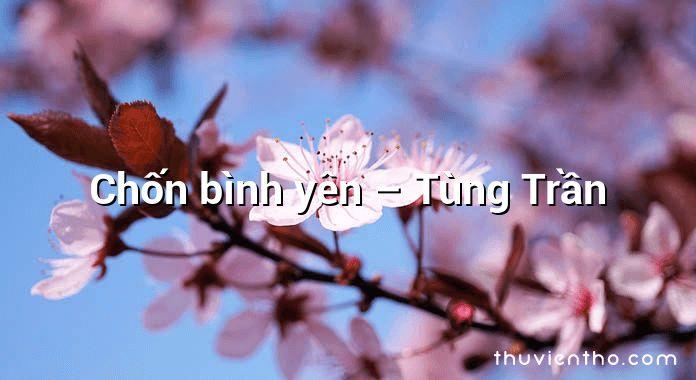 Chốn bình yên – Tùng Trần