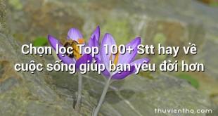 Chọn lọc Top 100+ Stt hay về cuộc sống giúp bạn yêu đời hơn