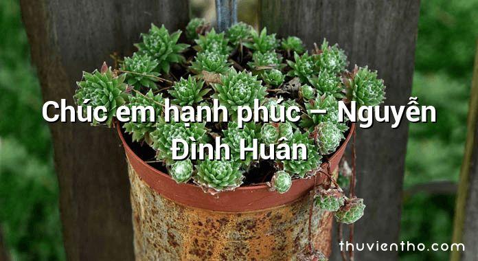 Chúc em hạnh phúc – Nguyễn Đình Huân