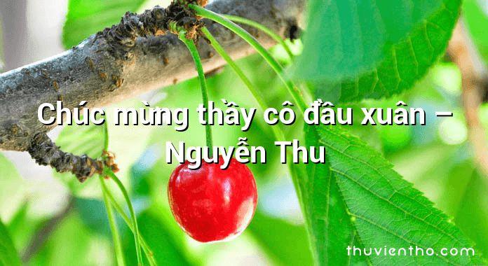 Chúc mừng thầy cô đầu xuân – Nguyễn Thu