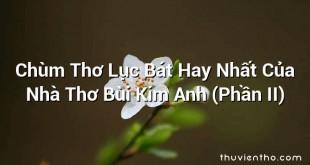 Chùm Thơ Lục Bát Hay Nhất Của Nhà Thơ Bùi Kim Anh (Phần II)
