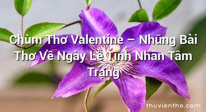 Chùm Thơ Valentine – Những Bài Thơ Về Ngày Lễ Tình Nhân Tâm Trạng