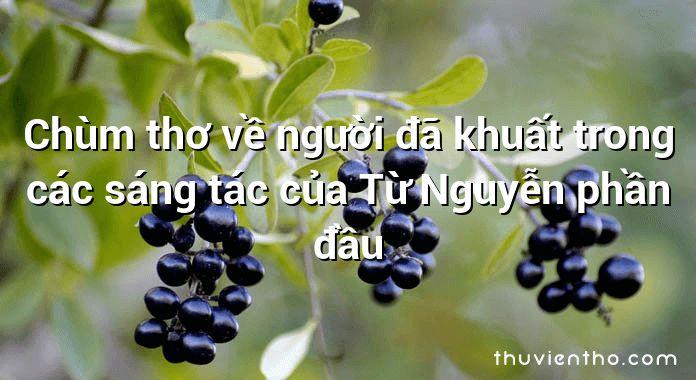 Chùm thơ về người đã khuất trong các sáng tác của Từ Nguyễn phần đầu