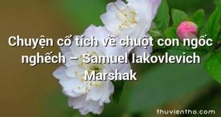 Chuyện cổ tích về chuột con ngốc nghếch  –  Samuel Iakovlevich Marshak