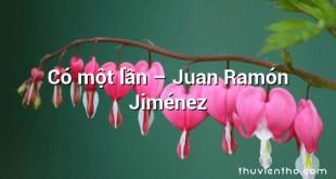 Có một lần  –  Juan Ramón Jiménez