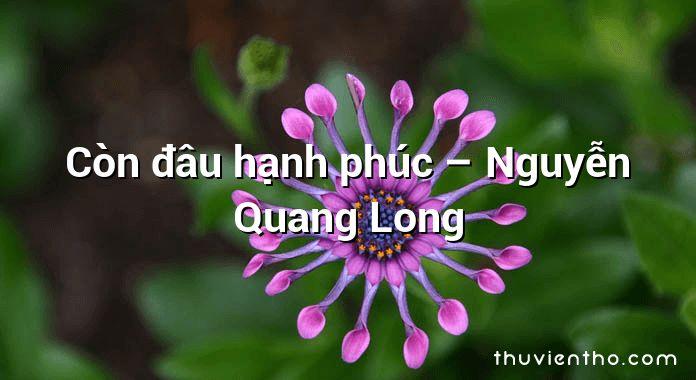 Còn đâu hạnh phúc – Nguyễn Quang Long
