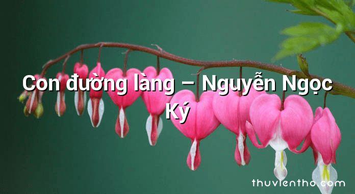 Con đường làng – Nguyễn Ngọc Ký