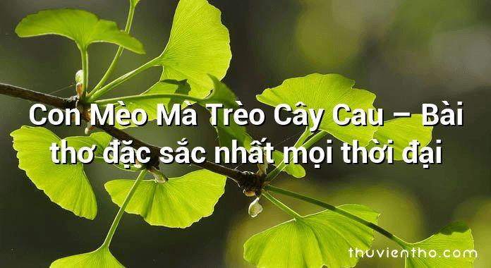 Con Mèo Mà Trèo Cây Cau – Bài thơ đặc sắc nhất mọi thời đại