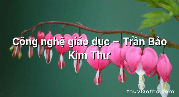 Công nghệ giáo dục – Trần Bảo Kim Thư