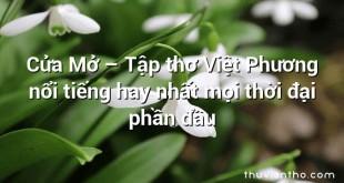 Cửa Mở – Tập thơ Việt Phương nổi tiếng hay nhất mọi thời đại phần đầu