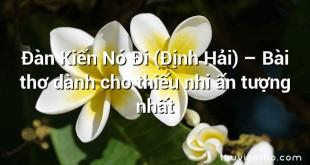 Đàn Kiến Nó Đi (Định Hải) – Bài thơ dành cho thiếu nhi ấn tượng nhất