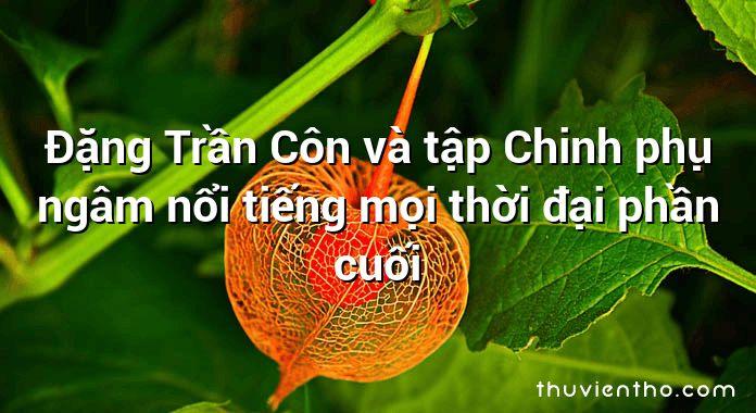 Đặng Trần Côn và tập Chinh phụ ngâm nổi tiếng mọi thời đại phần cuối