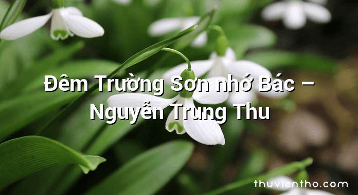 Đêm Trường Sơn nhớ Bác – Nguyễn Trung Thu