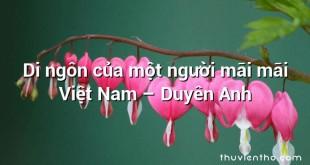 Di ngôn của một người mãi mãi Việt Nam  –  Duyên Anh