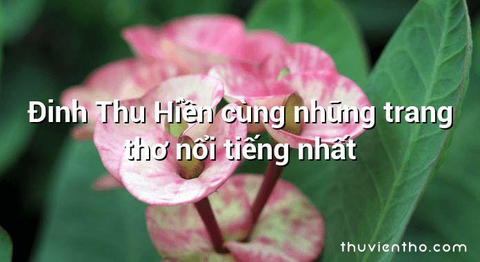 Đinh Thu Hiền cùng những trang thơ nổi tiếng nhất