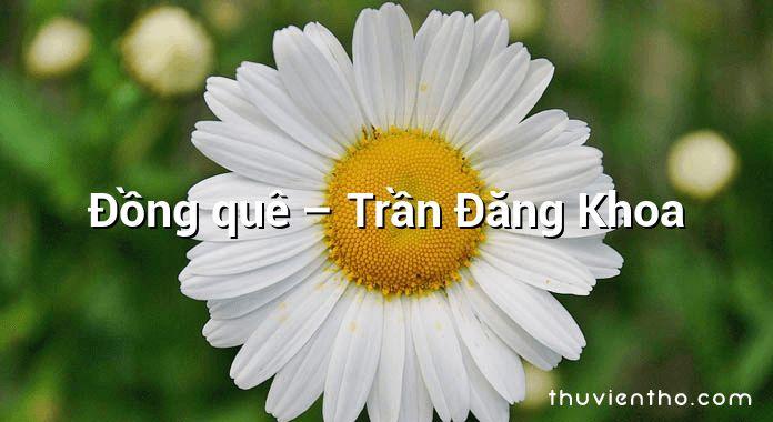Đồng quê – Trần Đăng Khoa