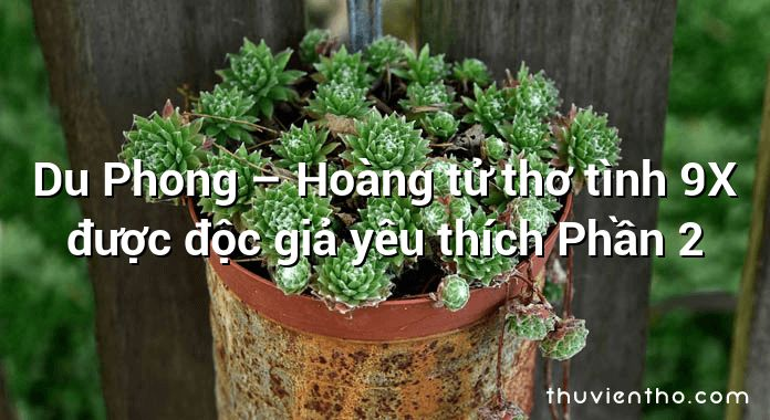 Du Phong – Hoàng tử thơ tình 9X được độc giả yêu thích Phần 2