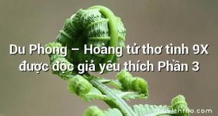 Du Phong – Hoàng tử thơ tình 9X được độc giả yêu thích Phần 3