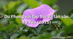 Du Phong với tập thơ và tản văn Tự Yêu (2015)