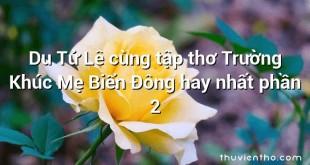 Du Tử Lê cùng tập thơ Trường Khúc Mẹ Biển Đông hay nhất phần 2