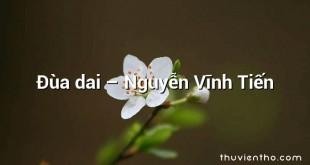 Đùa dai  –  Nguyễn Vĩnh Tiến
