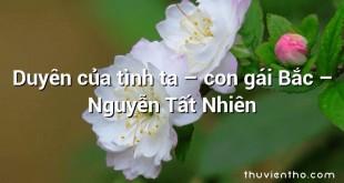 Duyên của tình ta – con gái Bắc – Nguyễn Tất Nhiên