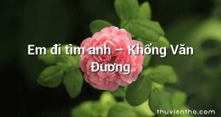 Em đi tìm anh  –  Khổng Văn Đương