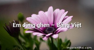 Em đừng ghen  –  Bằng Việt
