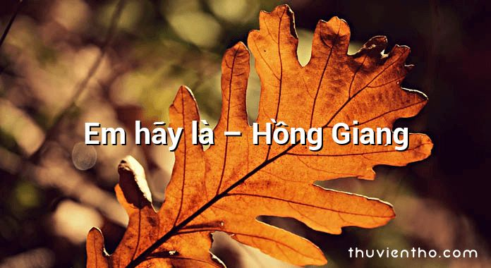 Em hãy là – Hồng Giang