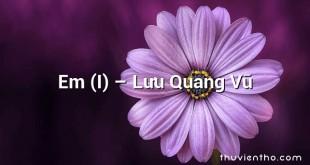 Em (I)  –  Lưu Quang Vũ
