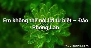 Em không thể nói lời từ biệt  –  Đào Phong Lan