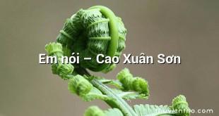 Em nói  –  Cao Xuân Sơn