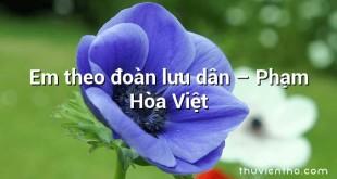 Em theo đoàn lưu dân  –  Phạm Hòa Việt