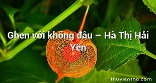 Ghen với không đâu  –  Hà Thị Hải Yến