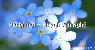 Giữ bí mật – Huỳnh Văn Nghệ