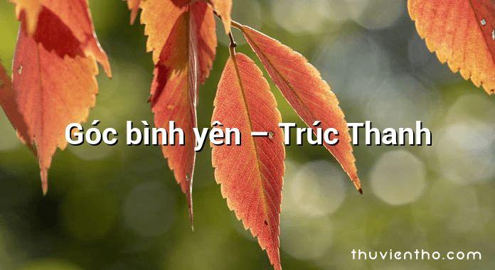 Góc bình yên – Trúc Thanh