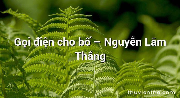 Gọi điện cho bố – Nguyễn Lãm Thắng