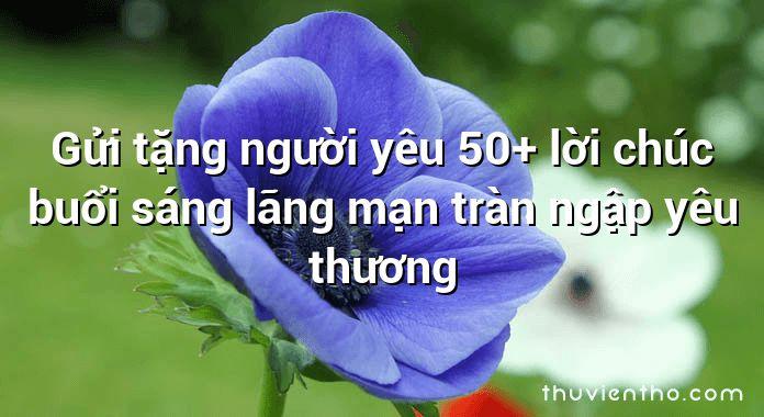 Gửi tặng người yêu 50+ lời chúc buổi sáng lãng mạn tràn ngập yêu thương