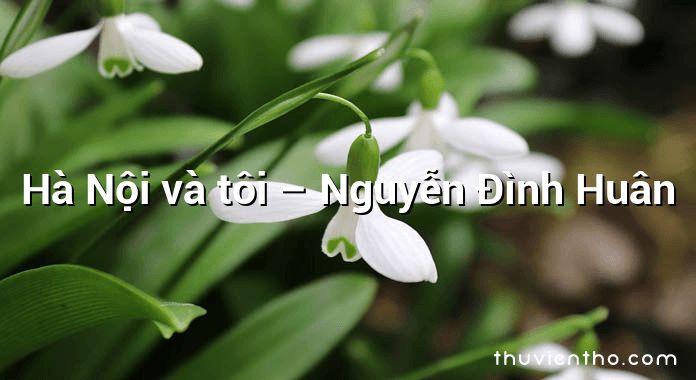 Hà Nội và tôi – Nguyễn Đình Huân