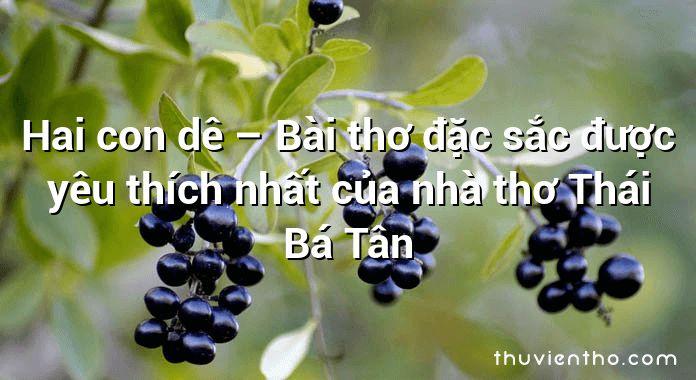 Hai con dê – Bài thơ đặc sắc được yêu thích nhất của nhà thơ Thái Bá Tân