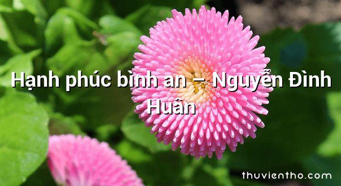 Hạnh phúc bình an – Nguyễn Đình Huân