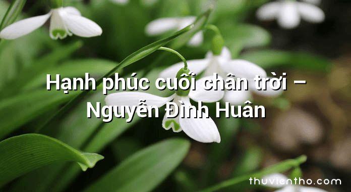 Hạnh phúc cuối chân trời – Nguyễn Đình Huân