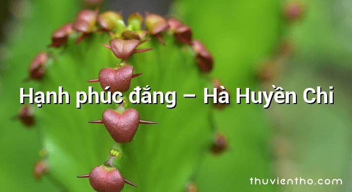 Hạnh phúc đắng – Hà Huyền Chi