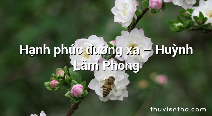Hạnh phúc đường xa – Huỳnh Lâm Phong