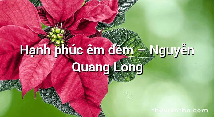 Hạnh phúc êm đềm – Nguyễn Quang Long